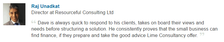 Dave is always quick to respond to his clients, takes on board their views and needs before structuring a solution. He consistently proves that the small business can find finance, if they prepare and take the good advice Lime Consultancy offer